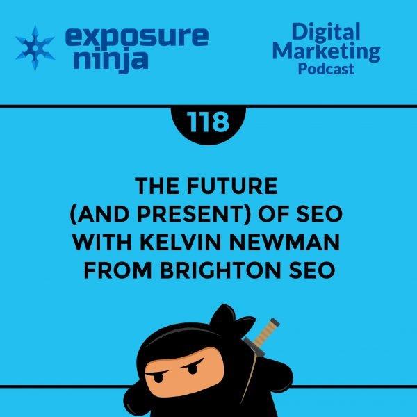 Featured image of the Exposure Ninja Digital Marketing Podcast, Episode 118