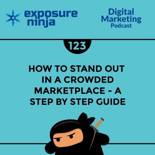 Featured image of the Exposure Ninja Digital Marketing Podcast, Episode 123