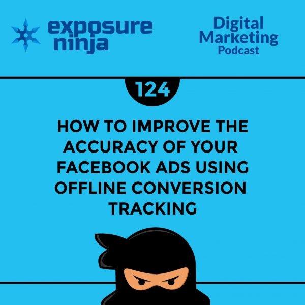 Featured image of the Exposure Ninja Digital Marketing Podcast, Episode 124