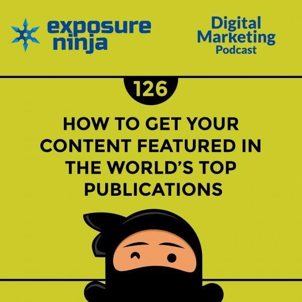Featured image of the Exposure Ninja Digital Marketing Podcast, Episode 126