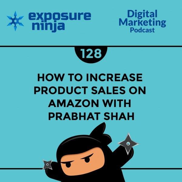Featured image of the Exposure Ninja Digital Marketing Podcast, Episode 128
