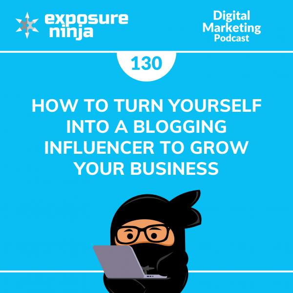 Featured image of the Exposure Ninja Digital Marketing Podcast, Episode 130