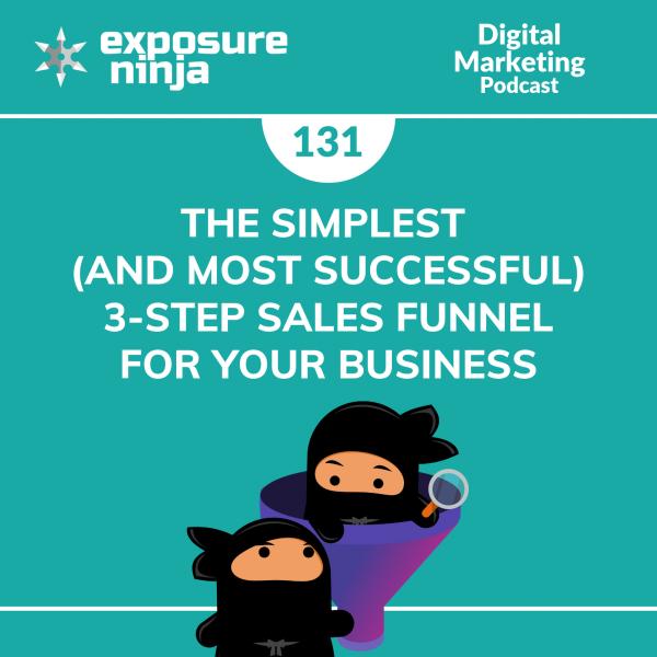 Featured image of the Exposure Ninja Digital Marketing Podcast, Episode 131