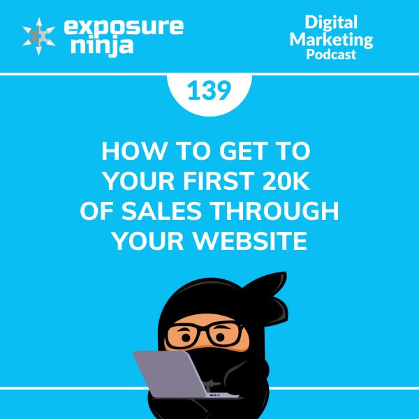Featured image of the Exposure Ninja Digital Marketing Podcast, Episode 139