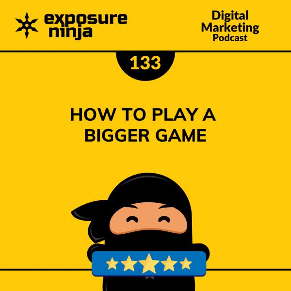 Featured image of the Exposure Ninja Digital Marketing Podcast, Episode 133